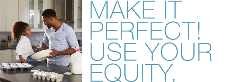Make it perfect! Use your equity.