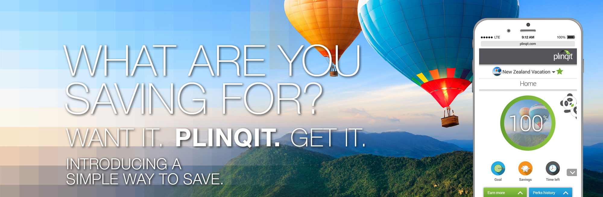 Introducing a simple way to save. What are you saving for? Want it. Plinqit. Get it.