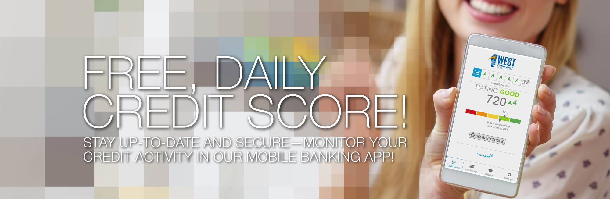 Stay up-to-date and Secure — see your credit score and monitor your credit activity in our Mobile Banking App!